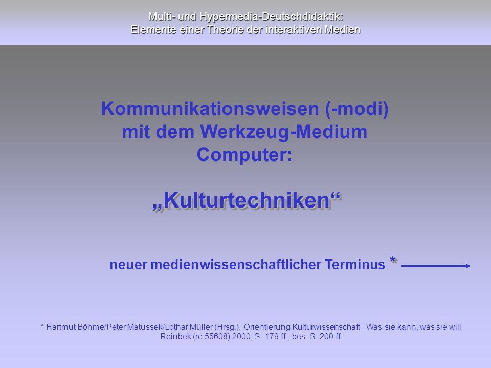 """""""Kulturtechniken Kommunikationsweisen (-modi) mit dem Werkzeug-Medium"""