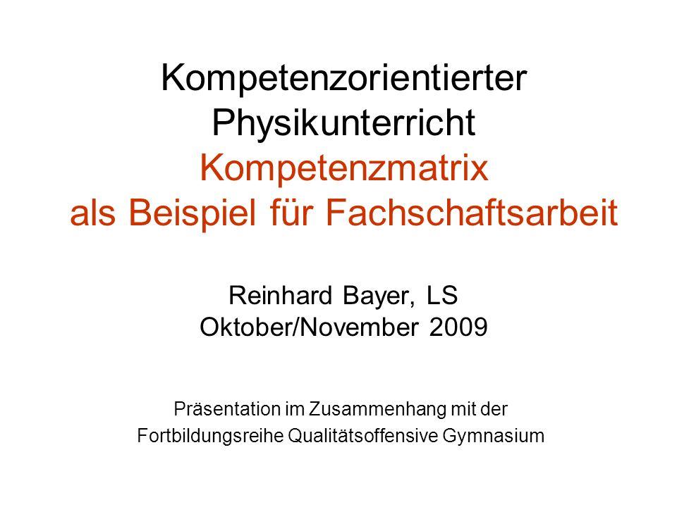 Kompetenzorientierter Physikunterricht Kompetenzmatrix als Beispiel für Fachschaftsarbeit Reinhard Bayer, LS Oktober/November 2009