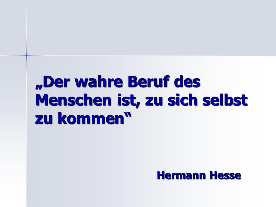 """""""Der wahre Beruf des Menschen ist, zu sich selbst zu kommen Hermann Hesse"""