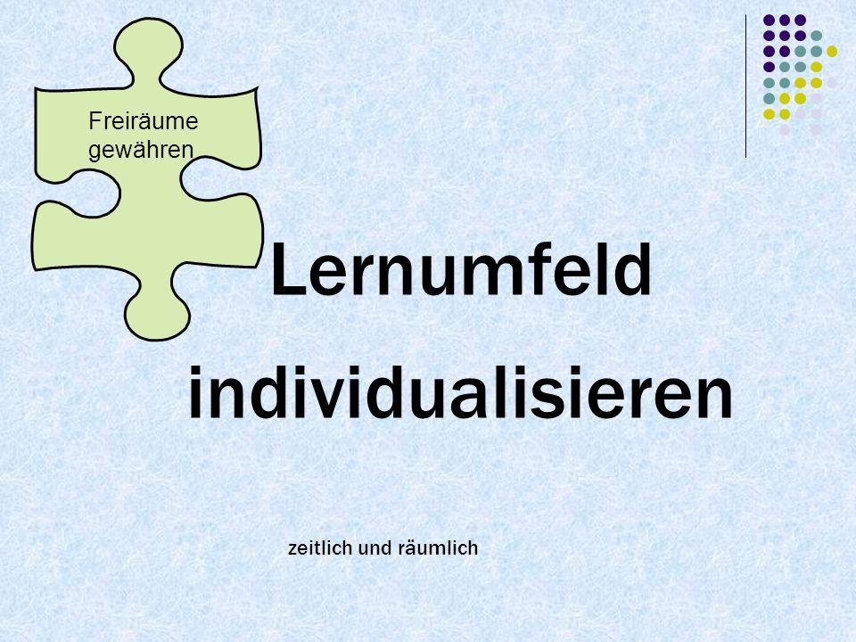 Freiräume gewähren Lernumfeld individualisieren zeitlich und räumlich