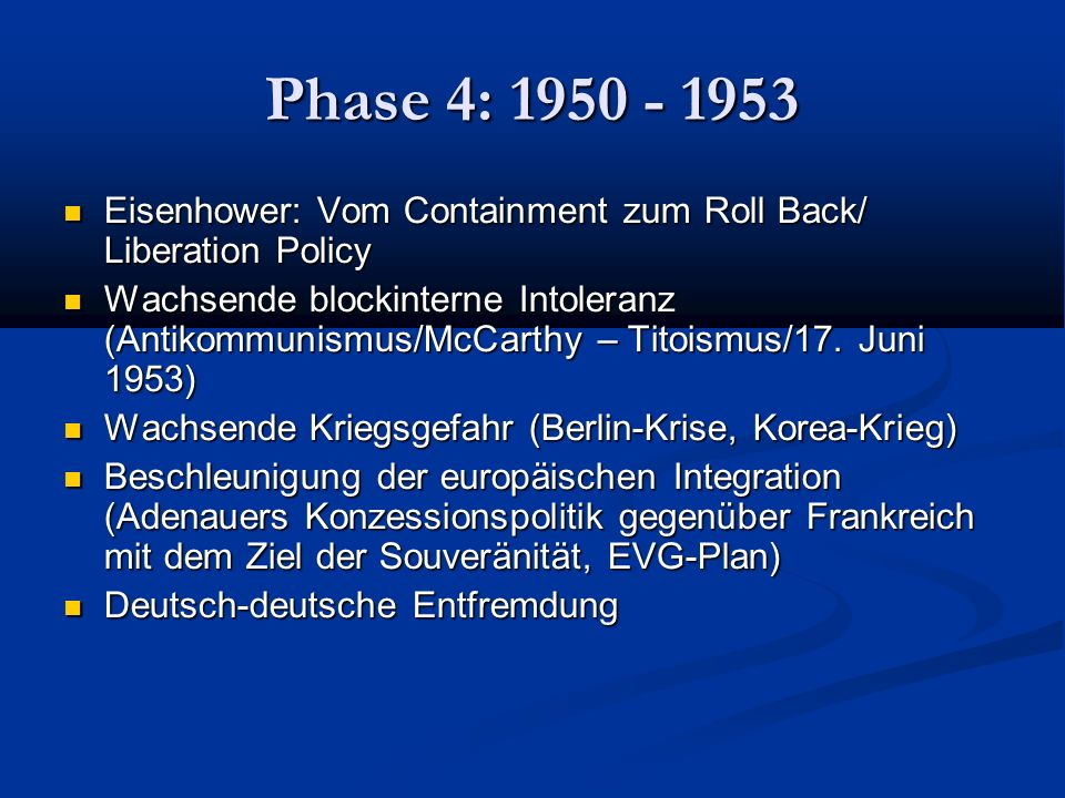 Phase 4: 1950 - 1953 Eisenhower: Vom Containment zum Roll Back/ Liberation Policy.