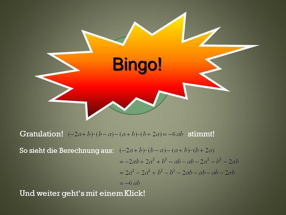 Bingo! Gratulation! stimmt! Und weiter geht's mit einem Klick!
