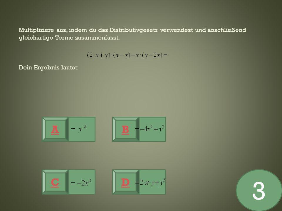 Multipliziere aus, indem du das Distributivgesetz verwendest und anschließend gleichartige Terme zusammenfasst: Dein Ergebnis lautet: