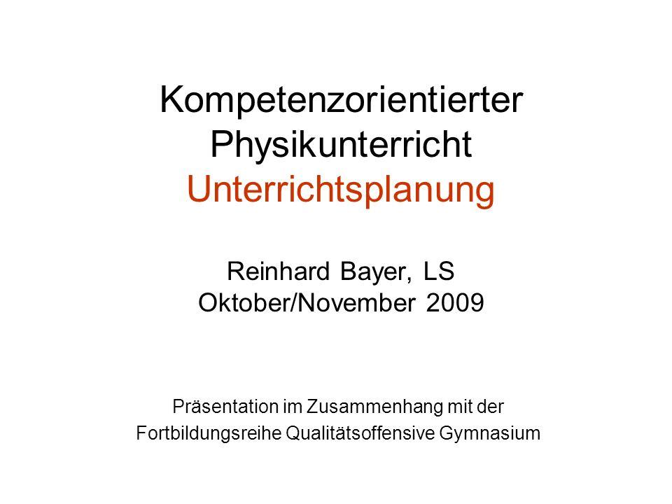 Kompetenzorientierter Physikunterricht Unterrichtsplanung Reinhard Bayer, LS Oktober/November 2009