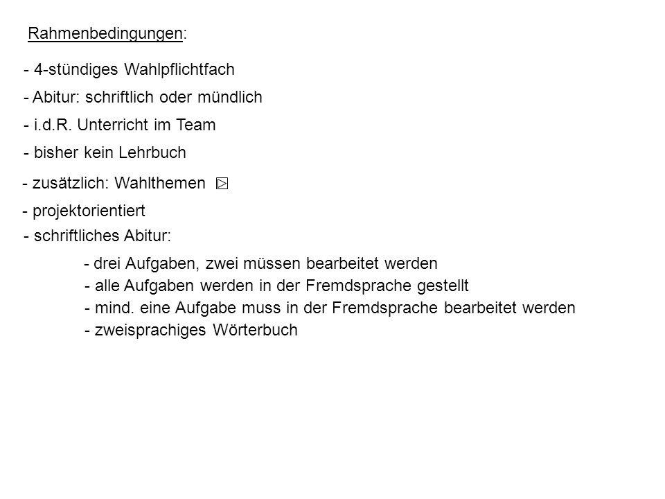 Rahmenbedingungen:- 4-stündiges Wahlpflichtfach. - Abitur: schriftlich oder mündlich. - i.d.R. Unterricht im Team.