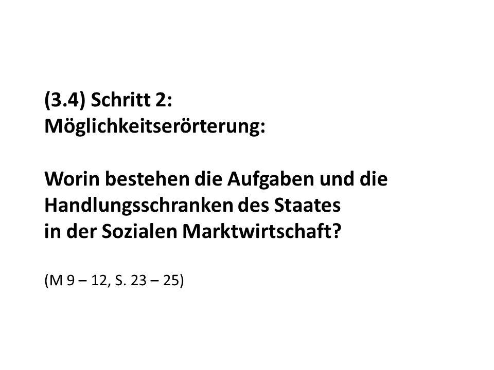 (3.4) Schritt 2: Möglichkeitserörterung: Worin bestehen die Aufgaben und die Handlungsschranken des Staates in der Sozialen Marktwirtschaft.