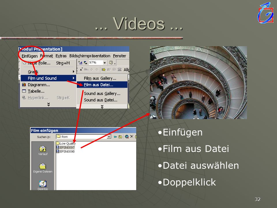 ... Videos ... Einfügen Film aus Datei Datei auswählen Doppelklick