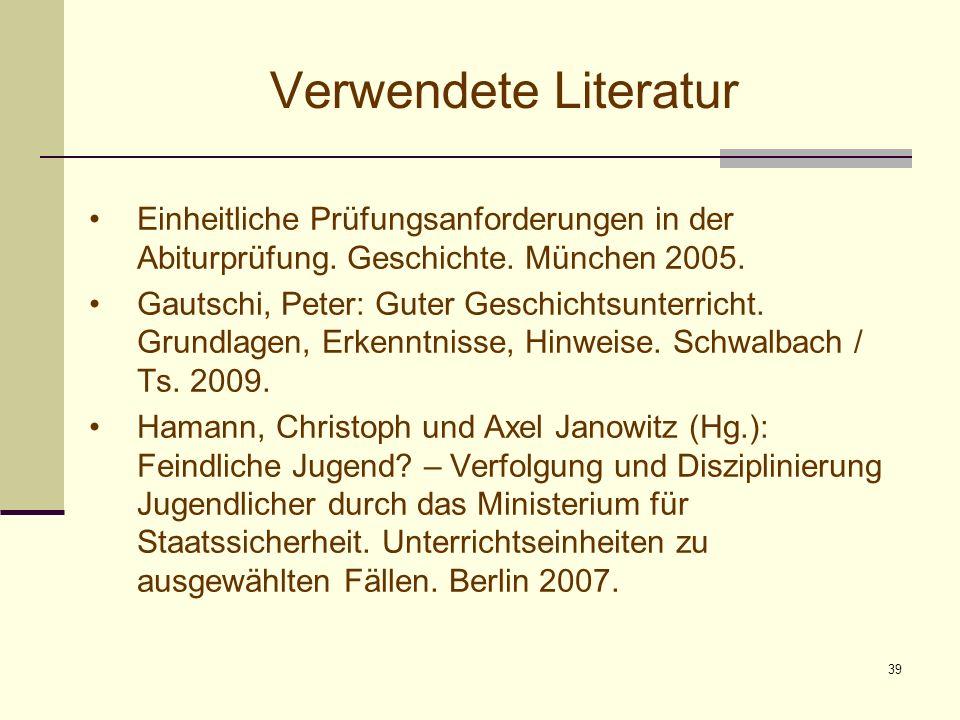 Verwendete Literatur Einheitliche Prüfungsanforderungen in der Abiturprüfung. Geschichte. München 2005.