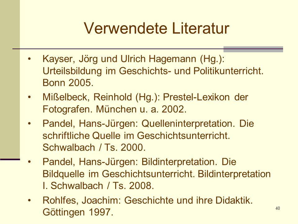 Verwendete Literatur Kayser, Jörg und Ulrich Hagemann (Hg.): Urteilsbildung im Geschichts- und Politikunterricht. Bonn 2005.
