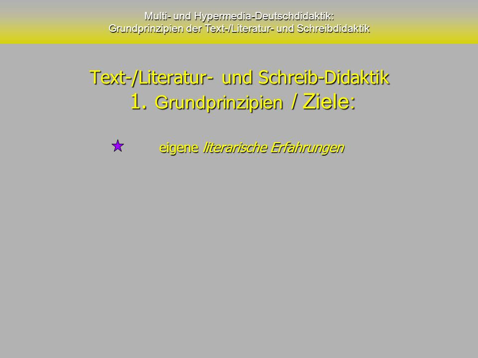 Text-/Literatur- und Schreib-Didaktik 1. Grundprinzipien / Ziele: