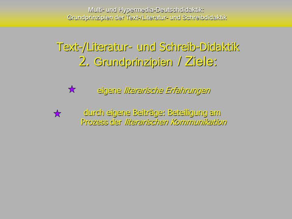Text-/Literatur- und Schreib-Didaktik 2. Grundprinzipien / Ziele:
