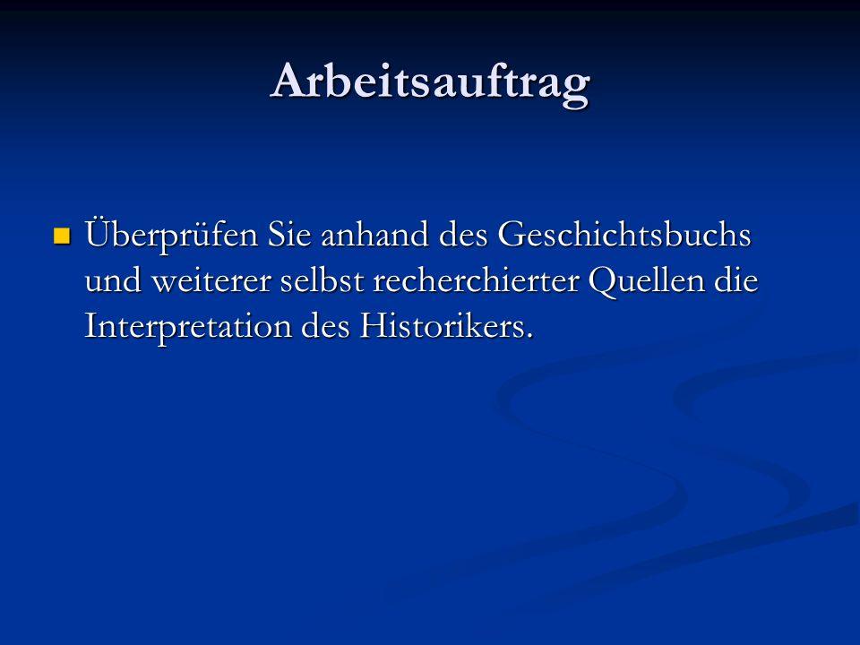 Arbeitsauftrag Überprüfen Sie anhand des Geschichtsbuchs und weiterer selbst recherchierter Quellen die Interpretation des Historikers.