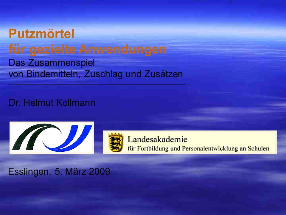 Putzmörtel für gezielte Anwendungen Das Zusammenspiel von Bindemitteln, Zuschlag und Zusätzen ___________________________________________________________________ Dr. Helmut Kollmann