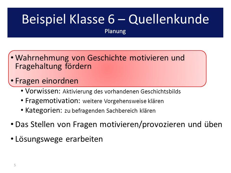 Beispiel Klasse 6 – Quellenkunde Planung