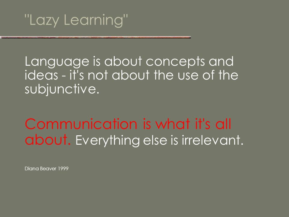Communication is what it s all about. Everything else is irrelevant.