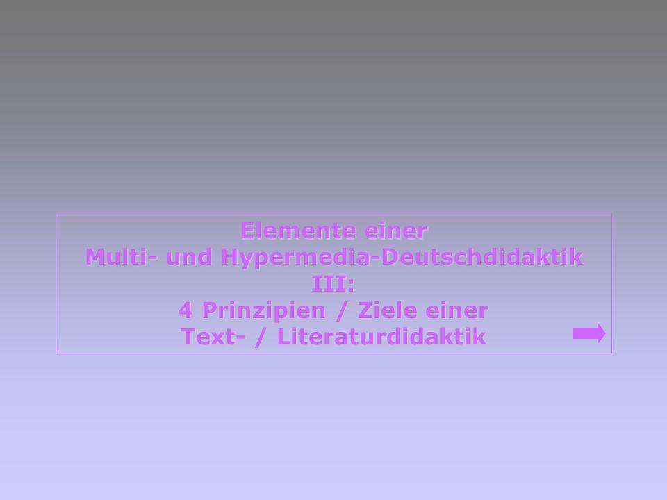 Multi- und Hypermedia-Deutschdidaktik III: 4 Prinzipien / Ziele einer