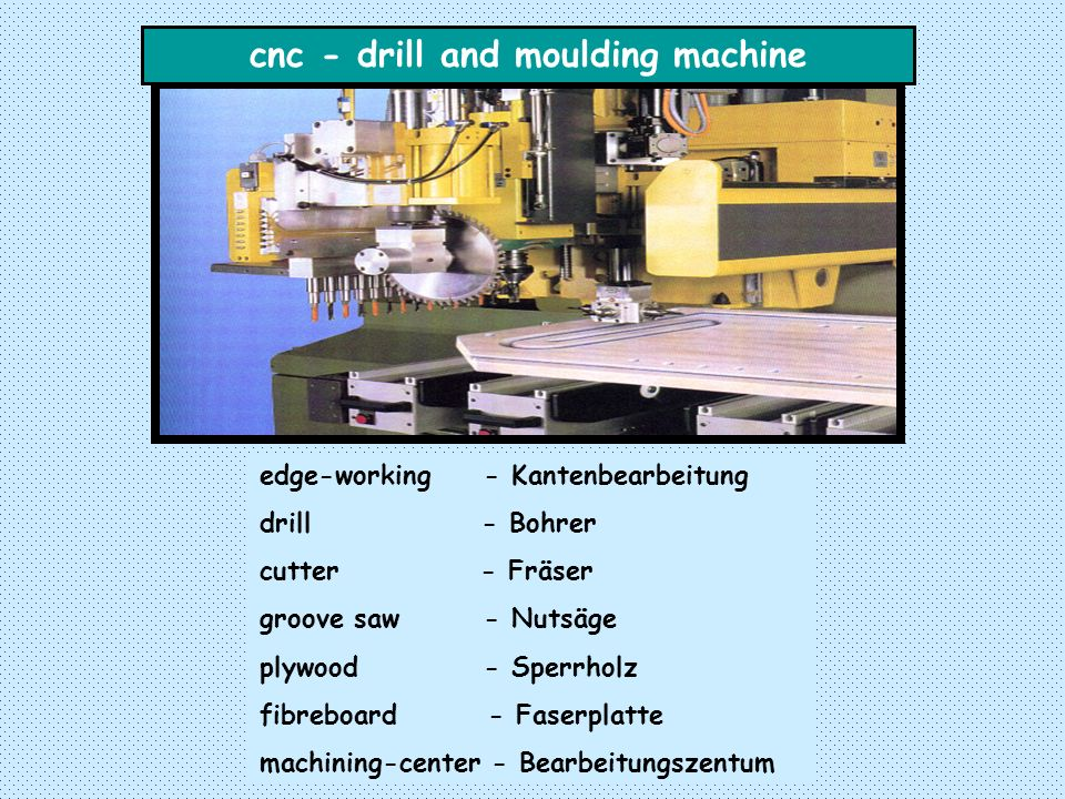cnc - drill and moulding machine