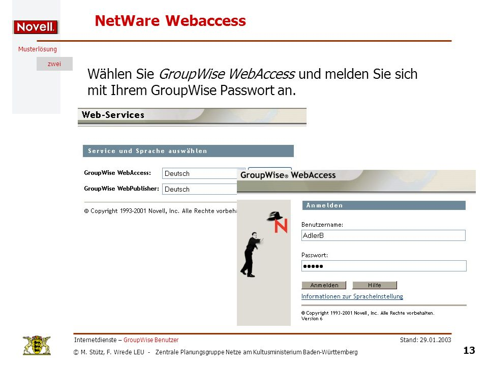 NetWare WebaccessWählen Sie GroupWise WebAccess und melden Sie sich mit Ihrem GroupWise Passwort an.