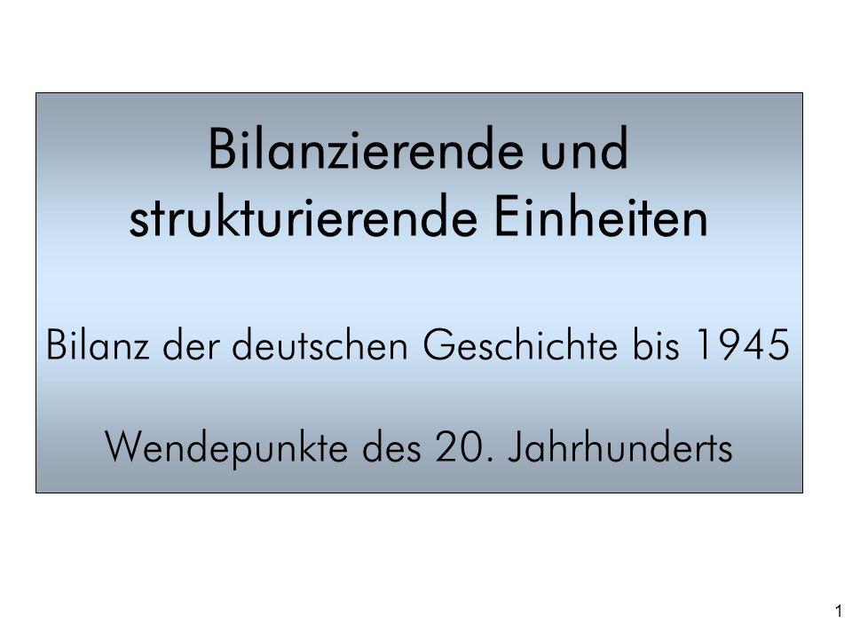 Bilanzierende und strukturierende Einheiten Bilanz der deutschen Geschichte bis 1945 Wendepunkte des 20.