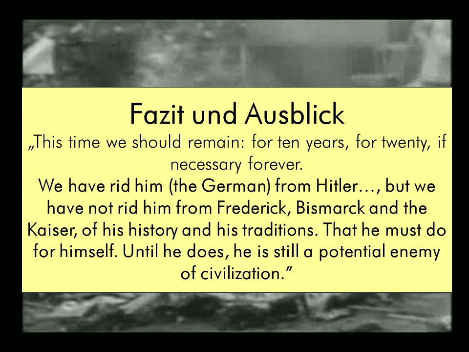 "Fazit und Ausblick ""This time we should remain: for ten years, for twenty, if necessary forever."