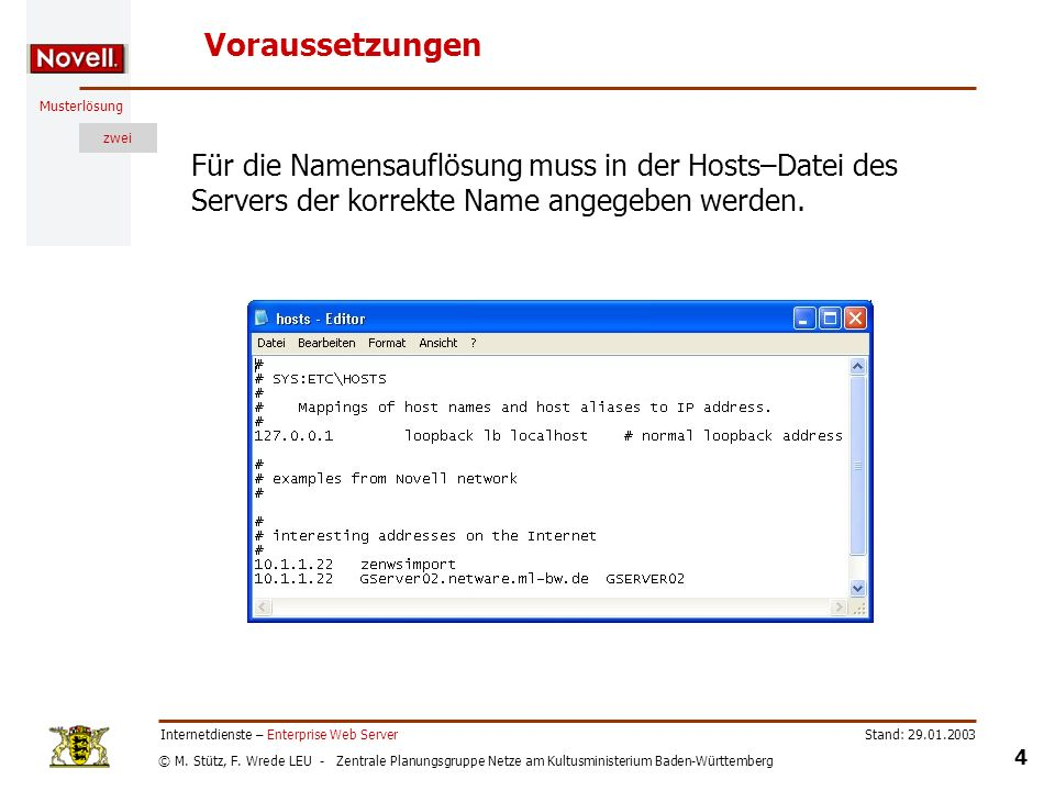 Voraussetzungen Für die Namensauflösung muss in der Hosts–Datei des Servers der korrekte Name angegeben werden.