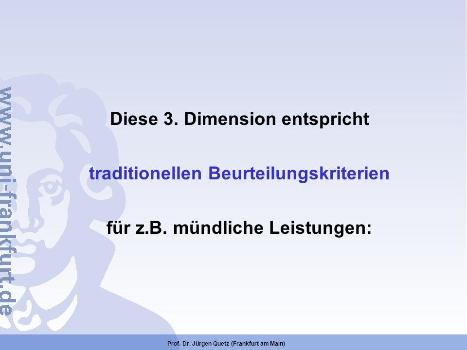 Diese 3. Dimension entspricht traditionellen Beurteilungskriterien