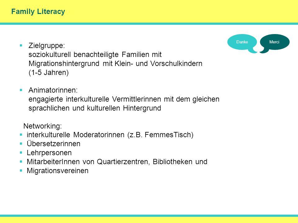 Family Literacy () Zielgruppe: soziokulturell benachteiligte Familien mit Migrationshintergrund mit Klein- und Vorschulkindern (1-5 Jahren)