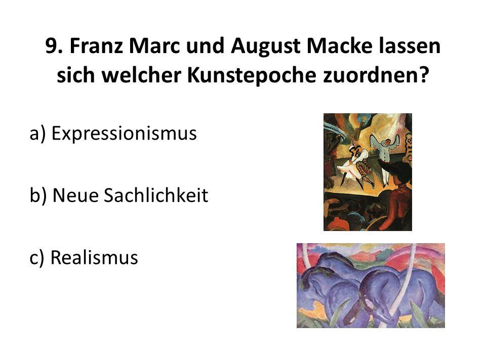 9. Franz Marc und August Macke lassen sich welcher Kunstepoche zuordnen