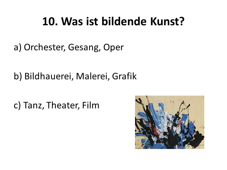 10. Was ist bildende Kunst a) Orchester, Gesang, Oper