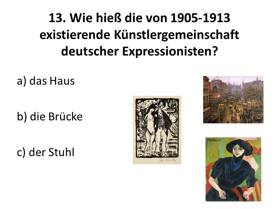 13. Wie hieß die von 1905-1913 existierende Künstlergemeinschaft deutscher Expressionisten