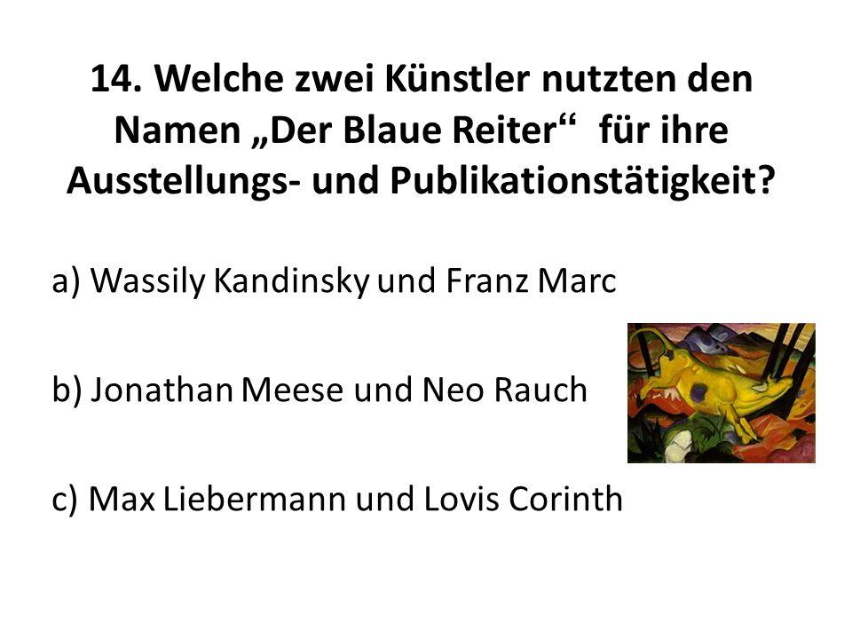 """14. Welche zwei Künstler nutzten den Namen """"Der Blaue Reiter für ihre Ausstellungs- und Publikationstätigkeit"""