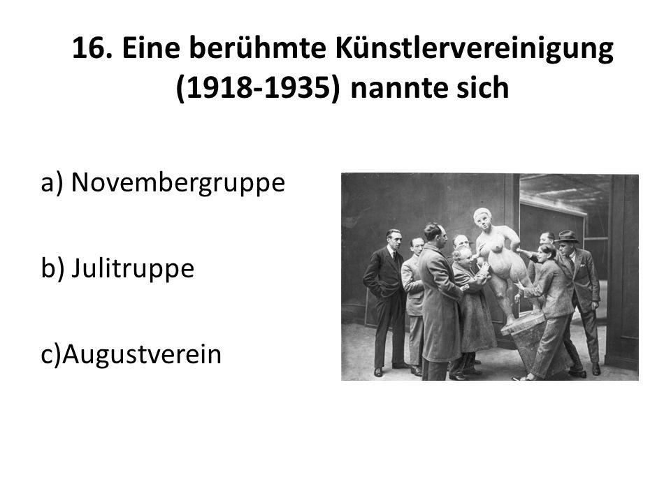 16. Eine berühmte Künstlervereinigung (1918-1935) nannte sich