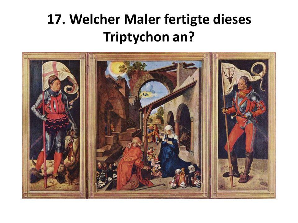 17. Welcher Maler fertigte dieses Triptychon an
