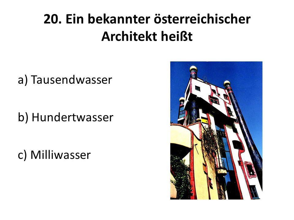 20. Ein bekannter österreichischer Architekt heißt