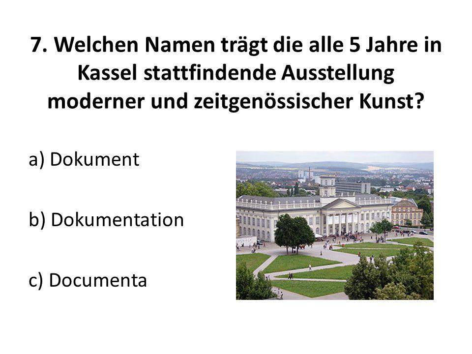 7. Welchen Namen trägt die alle 5 Jahre in Kassel stattfindende Ausstellung moderner und zeitgenössischer Kunst