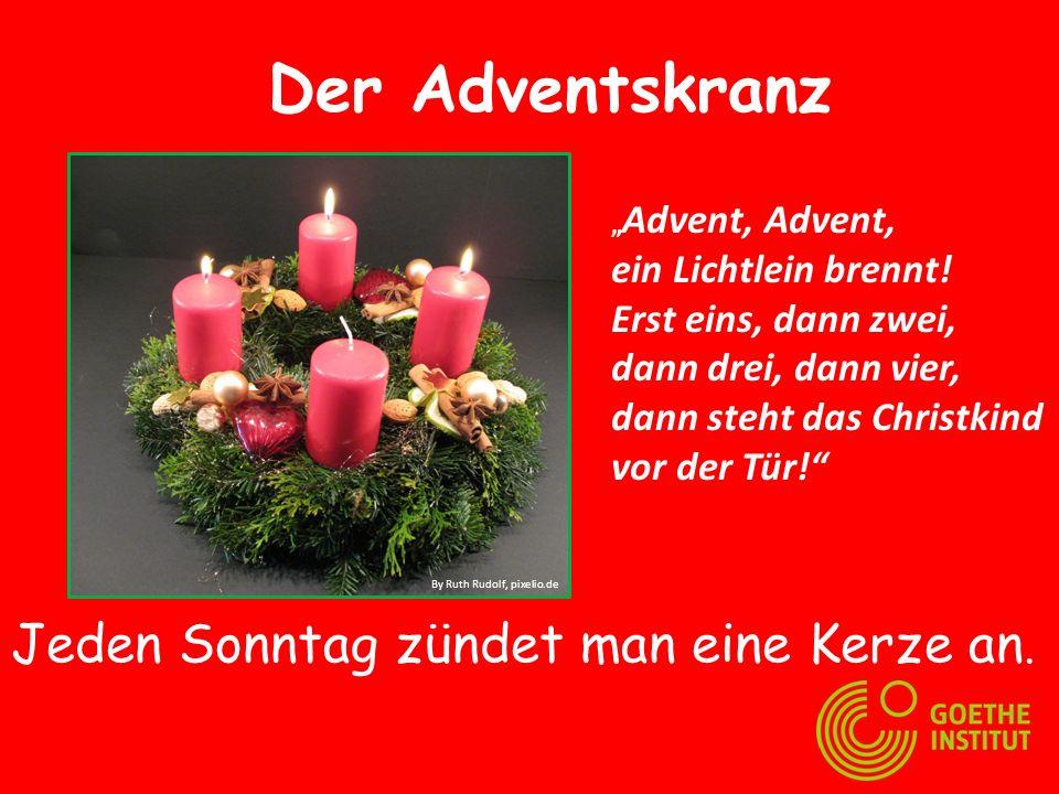 Der Adventskranz Jeden Sonntag zündet man eine Kerze an.