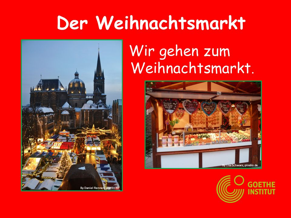 Wir gehen zum Weihnachtsmarkt. Der Weihnachtsmarkt