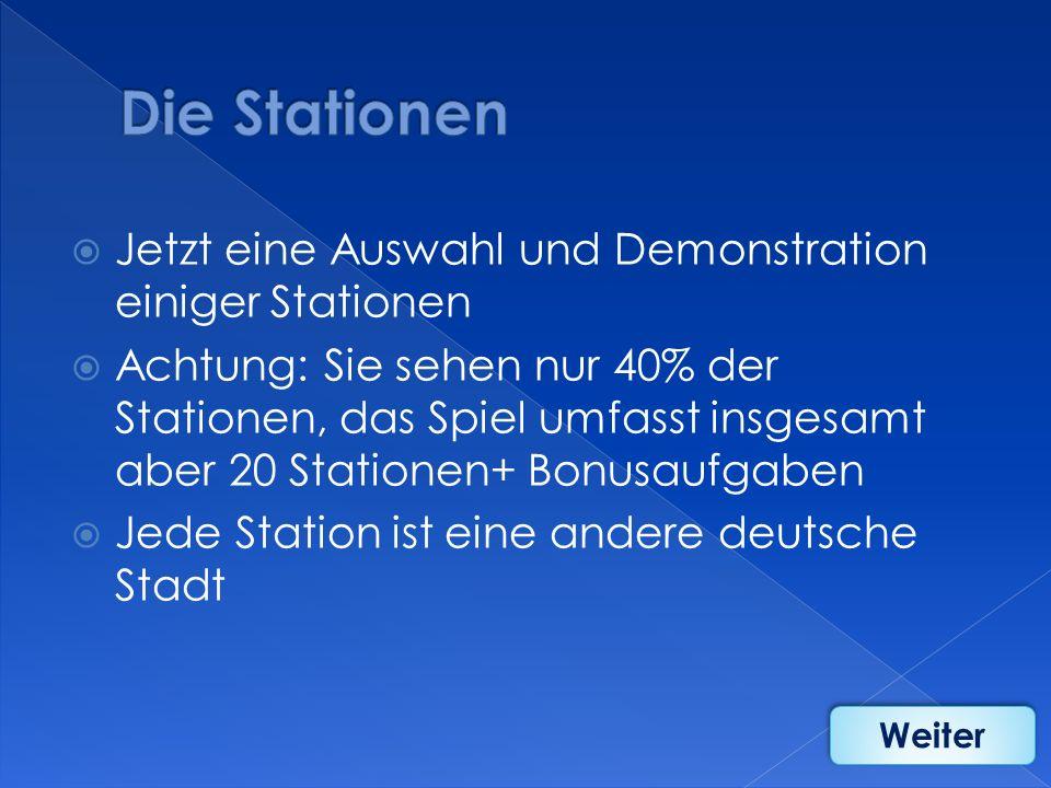 Die Stationen Jetzt eine Auswahl und Demonstration einiger Stationen