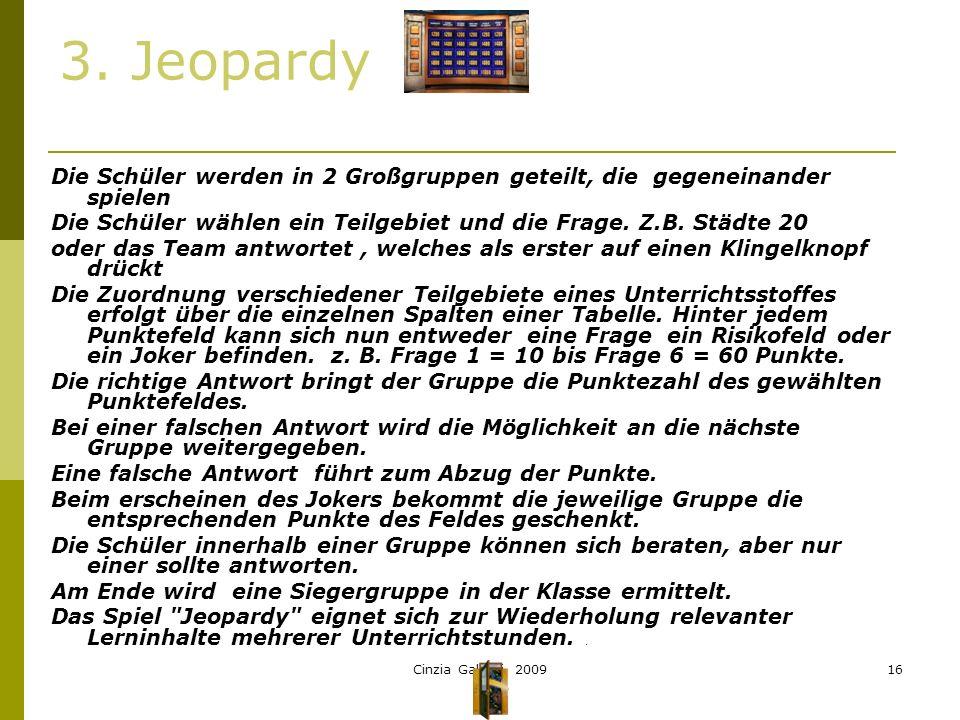 3. Jeopardy Die Schüler werden in 2 Großgruppen geteilt, die gegeneinander spielen. Die Schüler wählen ein Teilgebiet und die Frage. Z.B. Städte 20.