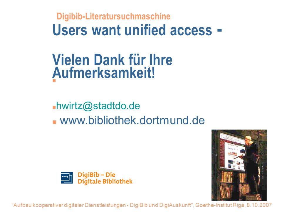 Digibib-Literatursuchmaschine Users want unified access - Vielen Dank für Ihre Aufmerksamkeit!