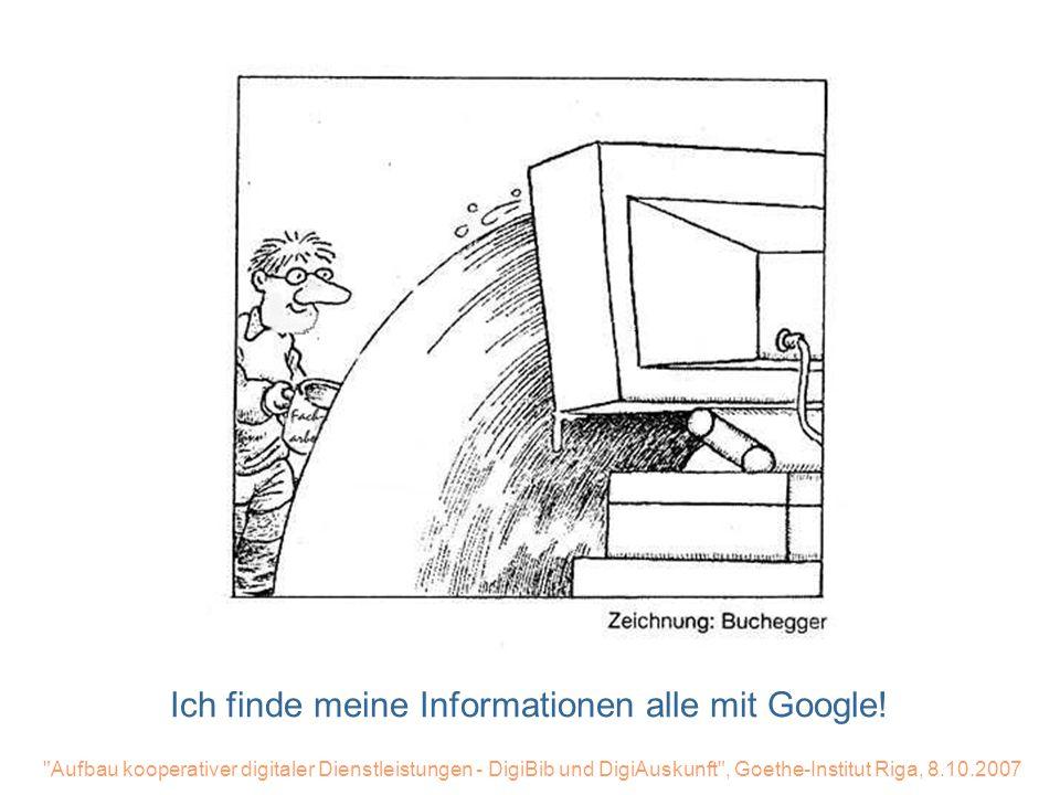 Ich finde meine Informationen alle mit Google!
