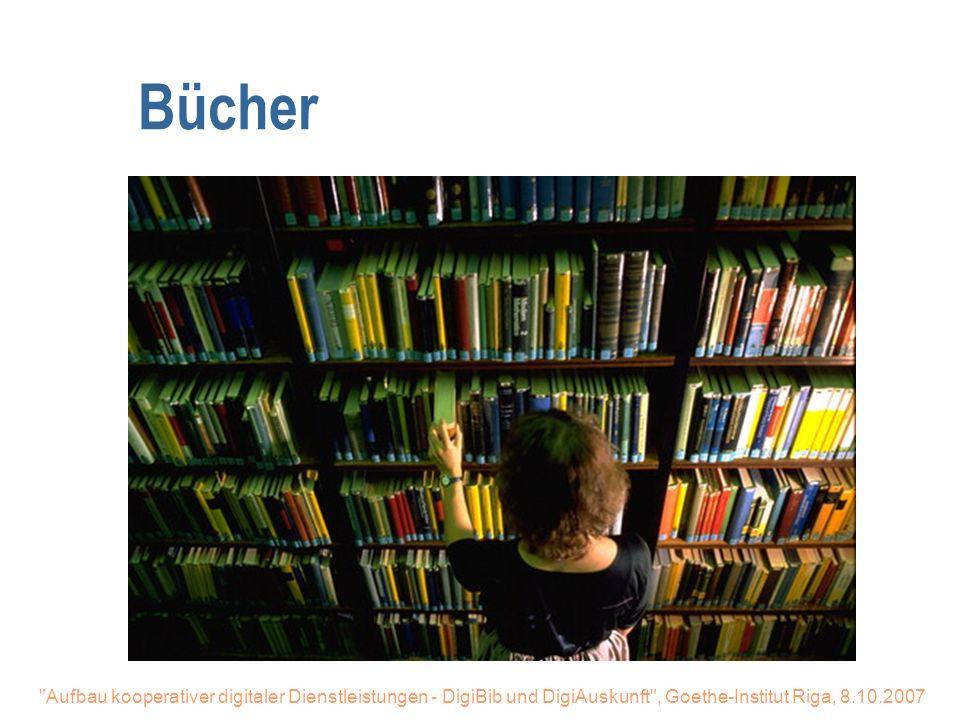 Bücher Aufbau kooperativer digitaler Dienstleistungen - DigiBib und DigiAuskunft , Goethe-Institut Riga, 8.10.2007.
