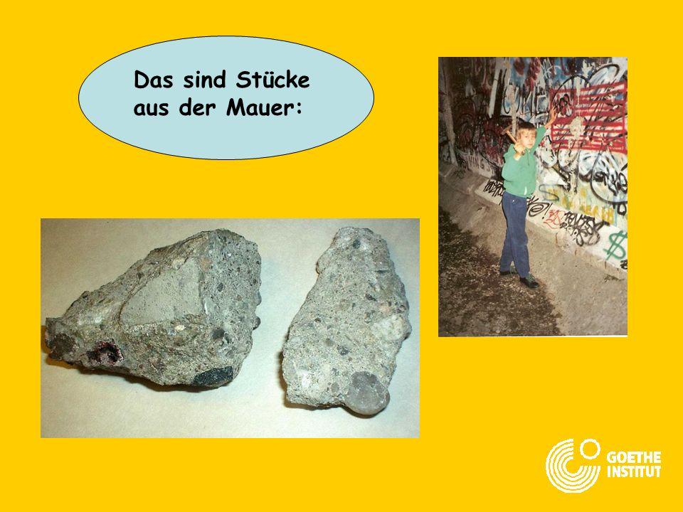 Das sind Stücke aus der Mauer: