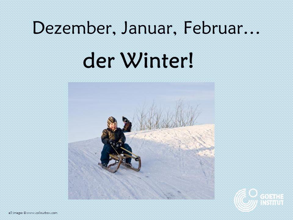 Dezember, Januar, Februar…