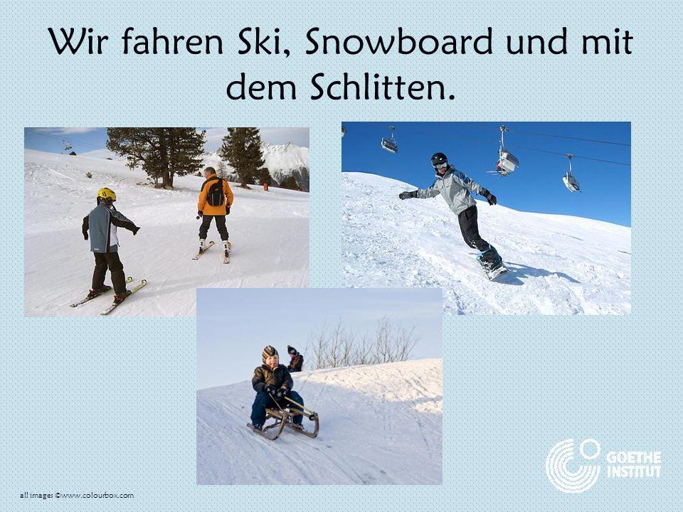 Wir fahren Ski, Snowboard und mit dem Schlitten.