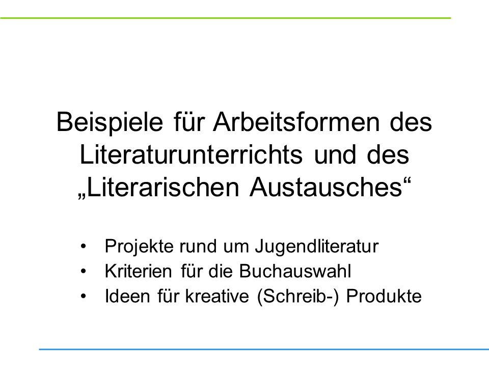 """Beispiele für Arbeitsformen des Literaturunterrichts und des """"Literarischen Austausches"""