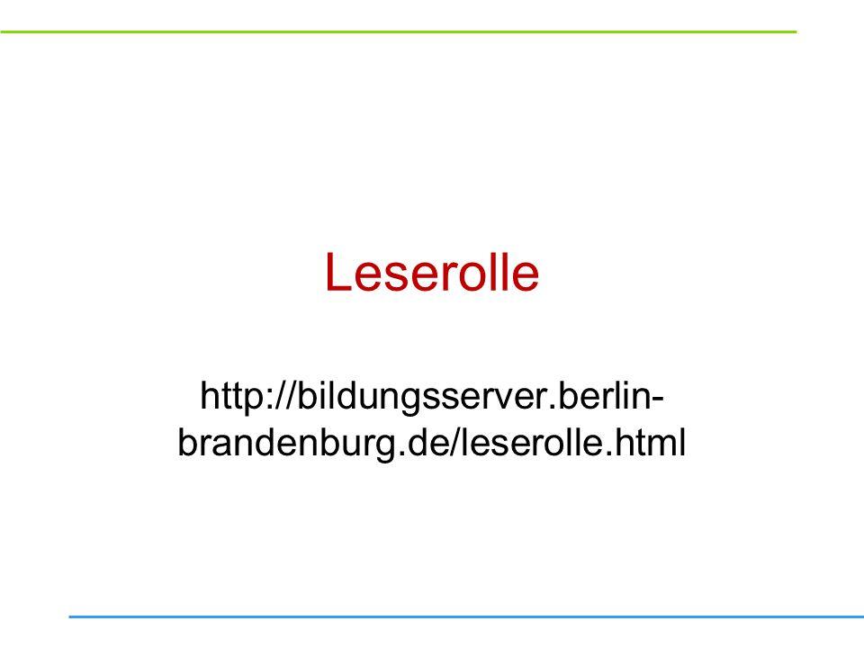 Leserolle http://bildungsserver.berlin-brandenburg.de/leserolle.html