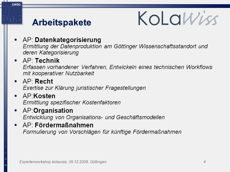 Arbeitspakete AP: Datenkategorisierung Ermittlung der Datenproduktion am Göttinger Wissenschaftsstandort und deren Kategorisierung.