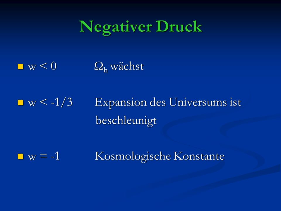 Negativer Druck w < 0 Ωh wächst