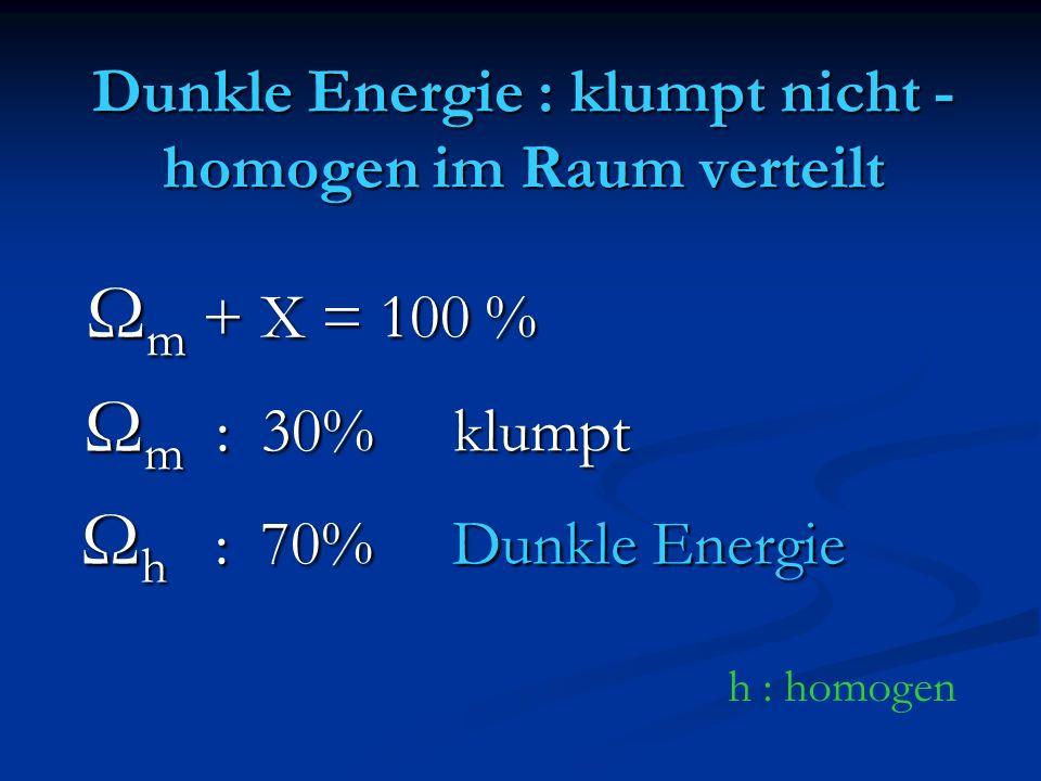 Dunkle Energie : klumpt nicht - homogen im Raum verteilt